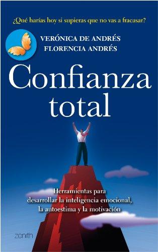 Confianza total: Herramientas para desarrollar la inteligencia emocional, la autoestima y la moti (A