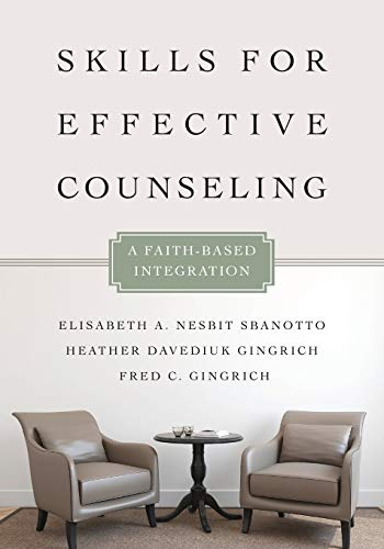 Skills for Effective Counseling: A Faith-Based Integration...