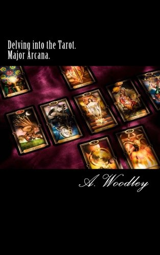 Delving into the Tarot. Major Arcana.: The 22 Major Arcana...