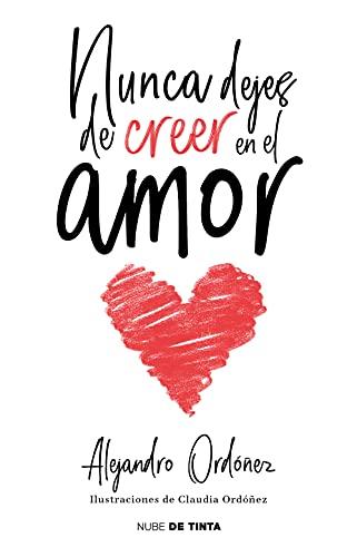 Nunca dejes de creer en el amor de Alejandro Ordóñez