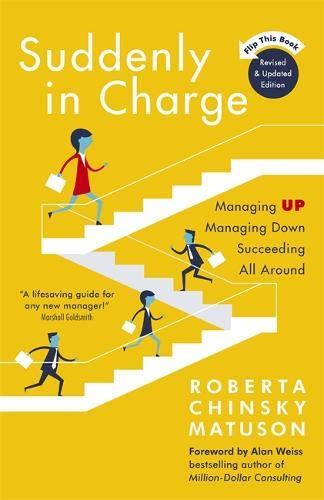 Suddenly in Charge 2nd Edition: Managing Up Managing Down Succeeding All Around