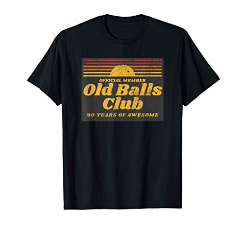 Mens Funny 40th Birthday Old Balls Club 40 Years of Awesome...