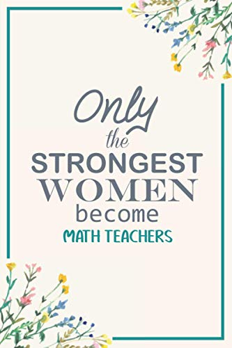 Only The Strongest Women Become Math teachers: Notebook Gift...