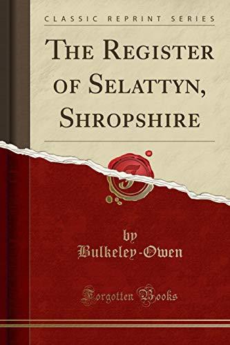 The Register of Selattyn, Shropshire (Classic Reprint)