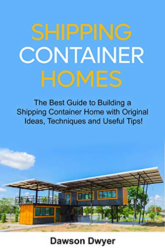 Shipping Container Homes: The Best Guide to Building a Shipping...