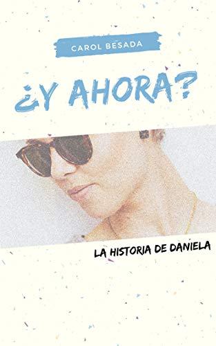 ¿Y ahora?: La historia de Daniela de Carol Besada