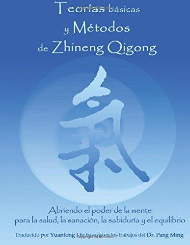 Teorias Basicas y Metodos de Zhineng Qigong: Abriendo el poder de la mente para la salud, la sanacio
