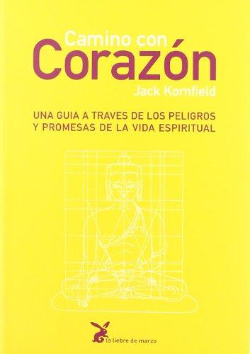 Camino Con Corazón. Una Guía A Través De Los Peligros Y Promesas De La Vida Espiritual