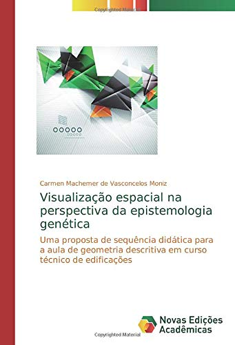 Visualização espacial na perspectiva da epistemologia genética: Uma proposta de sequência didática para a aula de geometria descritiva em curso técnico de edificações