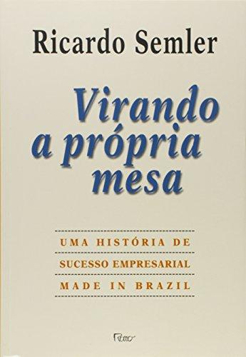 Virando a própria mesa: Uma história de sucesso empresarial made in Brazil