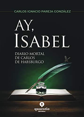 AY, ISABEL: Diario mortal de Carlos de Habsburgo de Carlos Pareja Gonzalez