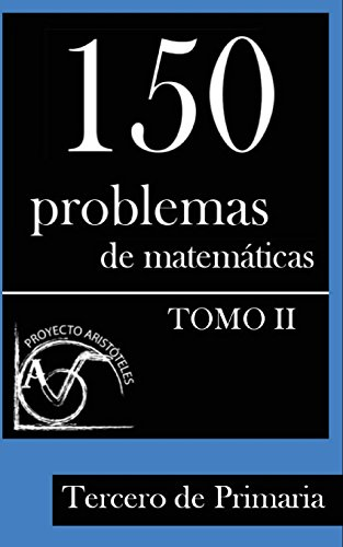 150 Problemas de matematicas para Tercero de Primaria (Tomo 2): Volume 2 (Problemas para Tercero de