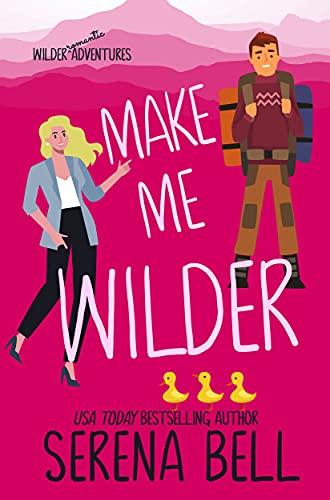 Make Me Wilder (Wilder Adventures Book 1) by [Serena  Bell]