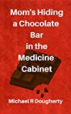 Mom's Hiding a Chocolate Bar in the Medicine Cabinet: A Funny Short Story