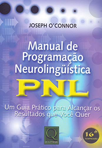 Neurolinguistic Programming Manual: NLP - A Practical Guide to Achieve the Results You Want