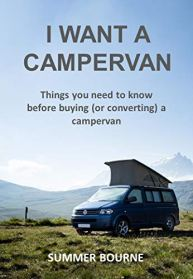I Want a Campervan: Things you need to know before buying (or converting) a campervan by [Summer Bourne]