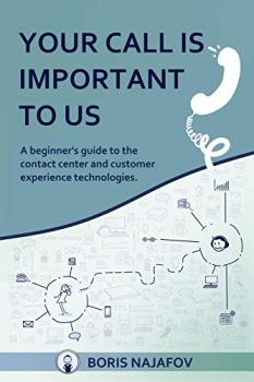 Your Call is Important to Us: a beginner's guide to the contact center and customer experience technologies