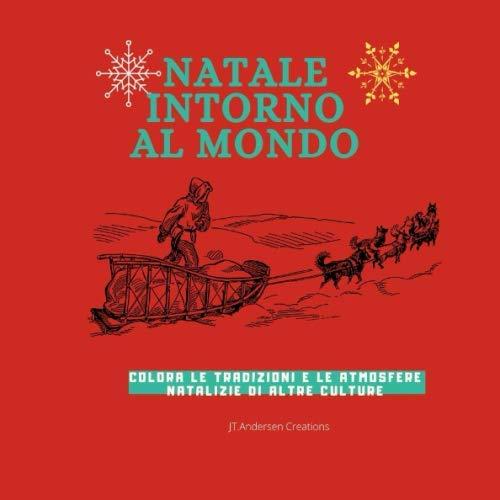 Natale intorno al mondo: colora le tradizioni Natalizie di paesi diversi- album per bambini 3-9 anni
