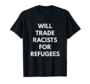 Protest against Donald Trump as President of the United States of America and his policies on refugees. He's not my president. Official Will Trade Racists For Refugees t-shirt. Lightweight, Classic fit, Double-needle sleeve and bottom hem