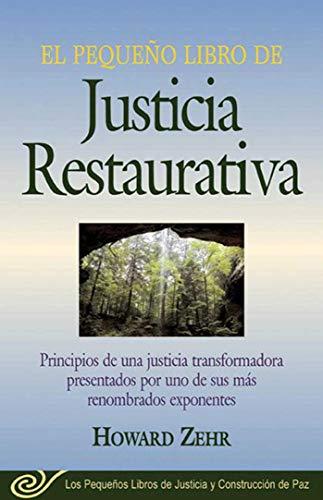El Pequeno Libro de la Justicia Restaurativa: Principios de Una Justicia Trasnformadora Presentados