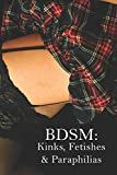 BDSM: Kinks, Fetishes & Paraphilias: An Introductory List Of The Most Common BDSM Perversions For Vanilla People (BDSM: Kinks, Fetishes, Paraphilias, ... Subs, Switches - Guides and Lifestyle Advice)