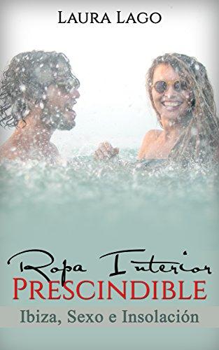 Ropa Interior Prescindible: Ibiza, sexo e insolación (Novela Romántica y Erótica en Español: Com