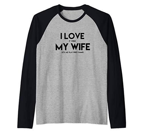I Love It When My Wife Lets Me Play Video Games - Humor Raglan Baseball Tee