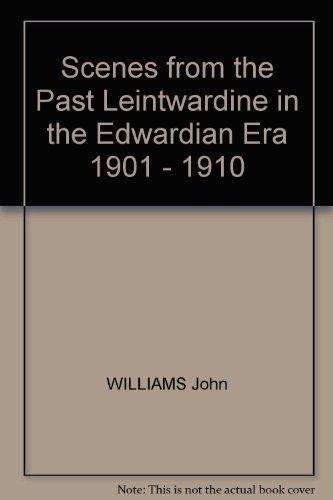 Scenes from the Past Leintwardine in the Edwardian Era 1901 - 1910