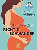 Richtig schwanger: Gut informiert durch Schwangerschaft, Geburt und Babyzeit mit dem Social-Media-Arzt (Schwangerschaft & Geburt)