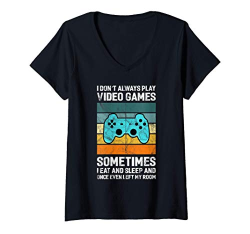 Womens I Don't Always Play Video Games Retro Funny Gamer Gift V-Neck T-Shirt