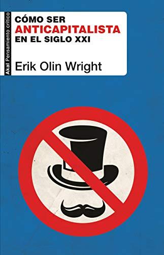 Cómo ser anticapitalista en el siglo XXI de Erik Olin Wright