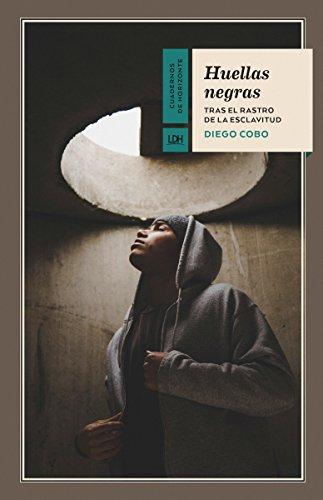 Huellas negras: Tras el rastro de la esclavitud (Cuadernos de Horizonte)