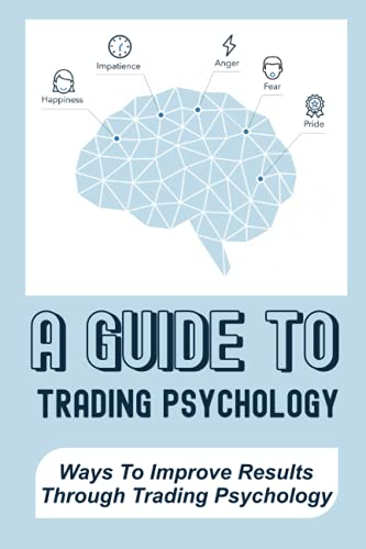 A Guide To Trading Psychology: Ways To Improve Results...