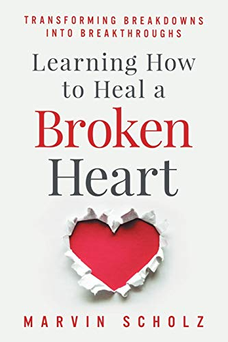 Learning How to Heal a Broken Heart: Transforming Breakdowns into...