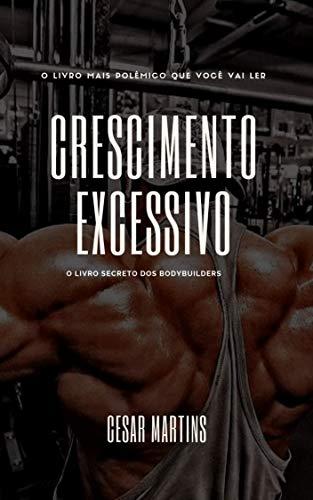 Crescimento excessivo: o livro secreto dos bodybuilders (musculação 1)