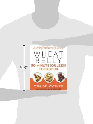 Wheat Belly 30-Minute (Or Less!) Cookbook: 200 Quick and Simple Recipes to Lose the Wheat, Lose the Weight, and Find Your Path Back to Health 3