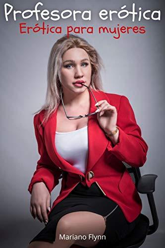 Profesora Erótica: Erótica para mujeres de Mariano Flynn