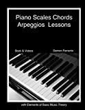 Piano Scales, Chords & Arpeggios Lessons with Elements of Basic Music Theory: Fun, Step-By-Step Guide for Beginner to Advanced Levels(Book & Streaming Video)