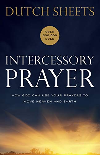 Intercessory Prayer: How God Can Use Your Prayers to Move...