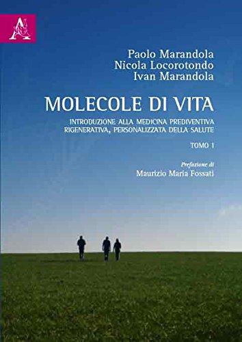 Molecole di vita. Introduzione alla medicina prediventiva, rigenerativa, personalizzata della salute (Vol. 1)