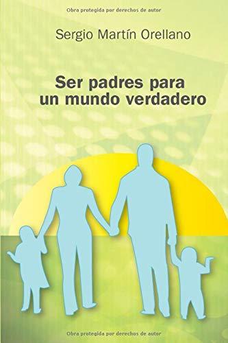 Ser Padres para un Mundo Verdadero