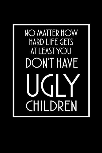 No Matter How Hard Life Gets At Least You Don't Have Ugly Children: Hangman Puzzles Mini Game Clever Kids 110 Lined Pages 6 X 9 In 15.24 X 22.86 Cm Single Player Funny Great Gift