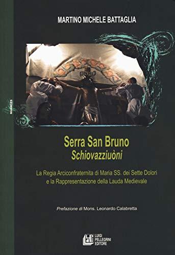 Serra San Bruno Schiovazziuni. La Regia Arciconfraternita di Maria SS. Dei Sette Dolori e la rappresentazione della lauda medievale