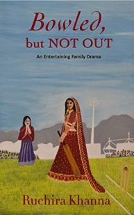 Bowled, but Not Out: An Entertaining Family Drama by [Ruchira Khanna]