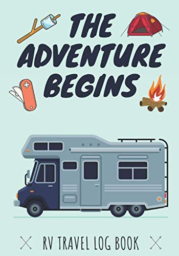The Adventure Begins: RV Travel log book | Camper Journal, Keep track and Record Campground Information, Destination, Cost, Activities and Memories | ... | Ideas Gift For Family and Camping Lover.