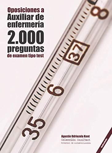 Oposiciones a Auxiliar de Enfermería. 2000 preguntas de examen tipo test: Material de autoevaluaci