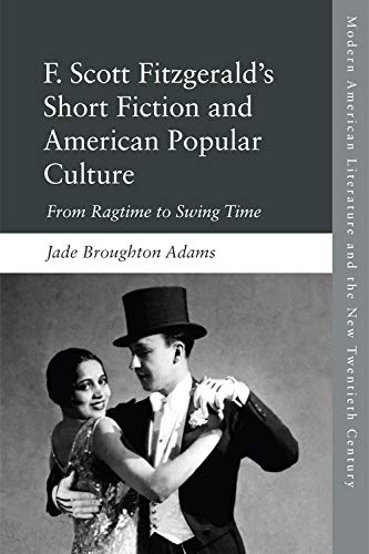 F. Scott Fitzgerald's Short Fiction: From Ragtime to Swing...