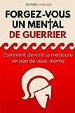 Livre (développement personnel): Forgez-vous un Mental de Guerrier: Comment devenir la...