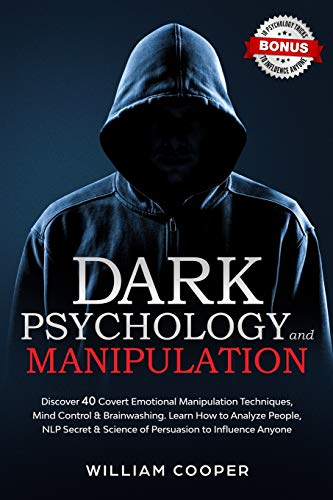 Dark Psychology and Manipulation: Discover 40 Covert...