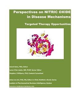 Perspectives on Nitric Oxide in Disease Mechanisms (Biomed e-Books Book 1) by [Margaret Baker PhD, Tilda Barliya PhD, Anamika Sarkar PhD, Ritu Saxena PhD, Stephen J. Williams PhD, Larry Bernstein MD FCAP, Aviva Lev-Ari PhD RN, Aviral Vatsa PhD]